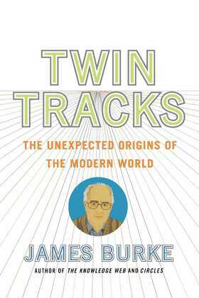 Twin Tracks: The Unexpected Origins of the Modern World