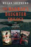 The Madman's Daughter Trilogy: The Complete Collection