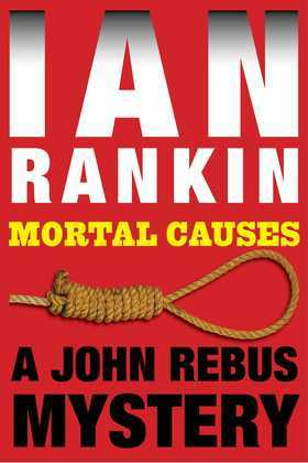 Mortal Causes: An Inspector Rebus Mystery