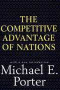 Competitive Advantage of Nations: Creating and Sustaining Superior Performance