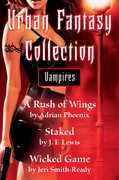 Urban Fantasy Collection - Vampires: A Rush of Wings, Staked, Wicked Game