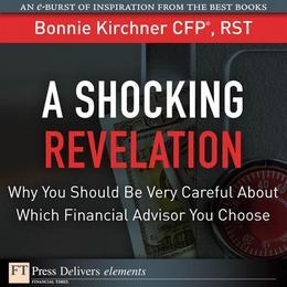 Shocking Revelation, A: Why You Should Be Very Careful About Which Financial Advisor You Choose