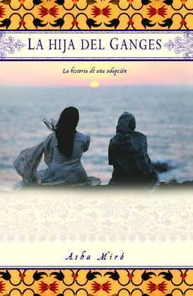 La hija del Ganges (Daughter of the Ganges): La historia de una adopción (A Memoir)