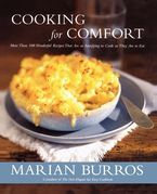 Cooking for Comfort: More Than 100 Wonderful Recipes That Are as Satisfying to Cook as They Are to Eat