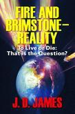 Fire and Brimstone - Reality : To Live or Die: That is the Question?