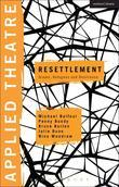 Applied Theatre: Resettlement: Drama, Refugees and Resilience