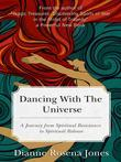 Dancing with the Universe: A Journey from Spiritual Resistance to Spiritual Release