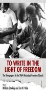To Write in the Light of Freedom: The Newspapers of the 1964 Mississippi Freedom Schools
