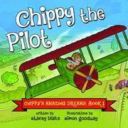 Chippy the Pilot: Chippy's Amazing Dreams - Book 1