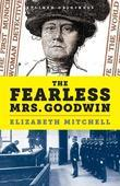 The Fearless Mrs. Goodwin: How New York's First Female Police Detective Cracked the Crime of the Century