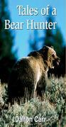 Tales of a Bear Hunter: Forty-One Years of Recollections from a Professional Bear Hunter