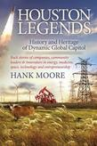 Houston Legends: History and Heritage of Dynamic Global Capitol