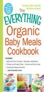 The Everything Organic Baby Meals Cookbook: Includes Apple and Plum Compote, Strawberry Applesauce, Chicken and Parsnip Puree, Zucchini and Rice Cerea