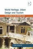 World Heritage, Urban Design and Tourism: Three Cities in the Middle East