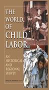 The World of Child Labor: An Historical and Regional Survey: An Historical and Regional Survey