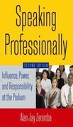 Speaking Professionally: Influence, Power and Responsibility at the Podium