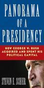 Steven E Schier - Panorama of a Presidency: How George W. Bush Acquired and Spent His Political Capital: How George W. Bush Acquired and Spent His Political Capital
