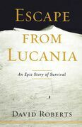 Escape from Lucania: An Epic Story of Survival