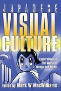 Japanese Visual Culture: Explorations in the World of Manga and Anime: Explorations in the World of Manga and Anime