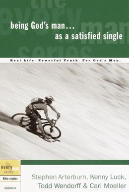 Being God's Man as a Satisfied Single: Real Life. Powerful Truth. For God's Men