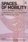 Spaces of Mobility: Essays on the Planning, Ethics, Engineering and Religion of Human Motion