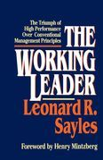 The Working Leader: The Triumph of High Performance Over Conventional Management Principles
