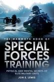 The Mammoth Book Of Special Forces Training: Physical and Mental Secrets of Elite Military Units