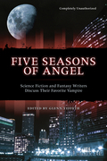 Five Seasons Of Angel: Science Fiction and Fantasy Writers Discuss Their Favorite Vampire