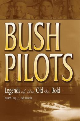 Bush Pilots: Legends of the Old and Bold