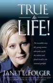 True to Life: The Incredible Story of a Young Woman Who Spoke Up for the Unborn and FoundHerself in the National Spotlight
