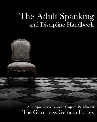 The Adult Spanking and Discipline Handbook; A Comprehensive Guide to Corporal Punishment