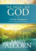 We Shall See God: Charles Spurgeon's Classic Devotional Thoughts on Heaven