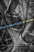 Photographers at Work: Essential Business and Production Skills for Photographers in Editorial, Design, and Advertising