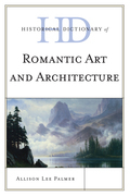 Historical Dictionary of Romantic Art and Architecture