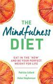The Mindfulness Diet: Eat in the 'now' and be the perfect weight for life - with mindfulness practices and 70 recipes