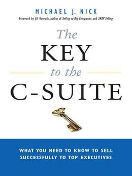 The Key to the C-Suite: What You Need to Know to Sell Successfully to Top Executives