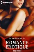 Le meilleur de la romance érotique: 3 romans Harlequin