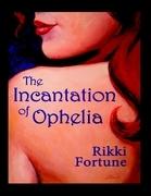 The Incantation of Ophelia