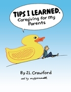 Tips I Learned, Caregiving for My Parents