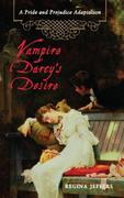 Vampire Darcy's Desire: A Pride and Prejudice Adaptation