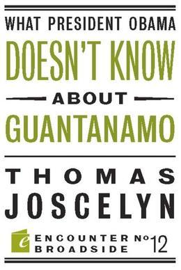 What President Obama Doesn't Know about Guantanamo