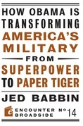 How Obama Is Transforming America's Military from Superpower to Paper Tiger: The Truth about China in the Twenty-First Century