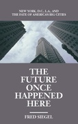 The Future Once Happened Here: New York, D.C., L.A., and the Fate of America's Big Cities