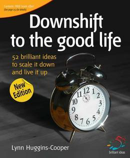 Downshift to the Good Life: 52 Brilliant Ideas to Scale It Down and Live It Up