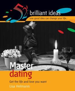 Master Dating: Get the Life and Love You Want