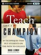 Teach Like a Champion: 49 Techniques That Put Students on the Path to College (K-12)