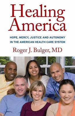 Healing America: Hope, Mercy, Justice and Autonomy in the American Health Care System