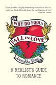 Why Do Fools Fall In Love: A Realist's Guide to Romance