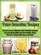 Paleo Smoothie Recipes: Smoothies For Easy Weight Loss: 30 Fast & Easy 5 Minute Paleo Blender Recipes