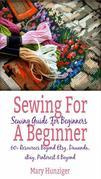 Sewing For Beginner: Sewing Guide For Beginners: 60+ Resources Beyond Etsy, Dawanda, eBay, Pinterest & Beyond